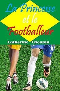 Catherine Choupin - La Princesse et le Footballeur