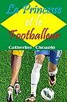 La Princesse et le Footballeur : La fausse Cendrillon par Choupin