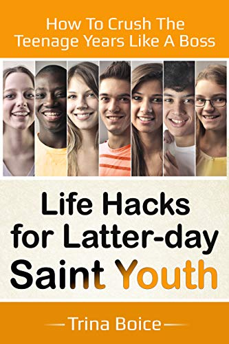 How To Crush the Teenage Years Like a Boss: Life Hacks for Latter-day Saint Youth book cover