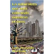 La naturaleza nos está cobrando nuestros errores (Spanish Edition)