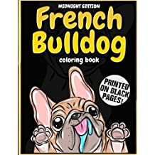 Midnight Edition French Bulldog Coloring Book: Lovely Puppies & Dazzling Dogs Coloring Book for Kids, Teens and Adults - Frenchie Bulldog Gift for Dog ... Pages: Volume 2 (Colorful Dog Activity Book)
