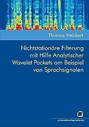 Nichtstationäre Filterung mit Hilfe Analytischer Wavelet Packets am Beispiel von Sprachsignalen by Thomas Weickert (2009-05-01)