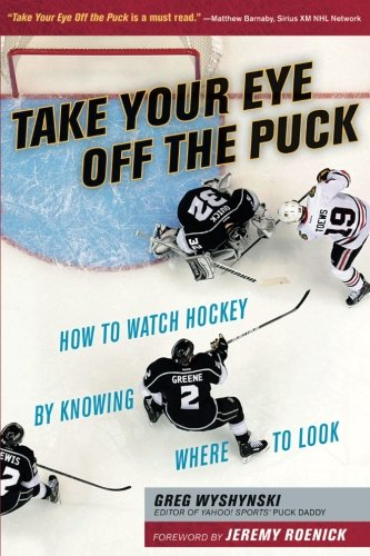Take Your Eye Off the Puck: How to Watch Hockey by Knowing Where to Look por Greg Wyshynski