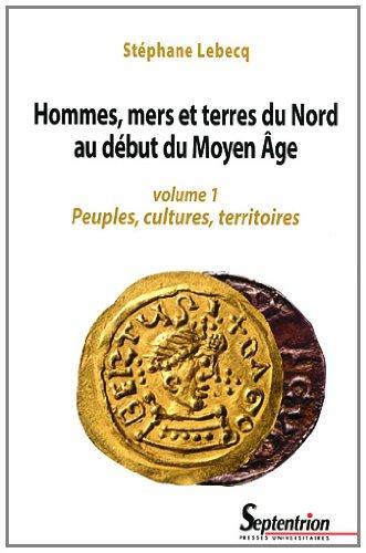 Hommes, mers et terres du Nord au début du Moyen Age : Volume 1, Peuples, cultures, territoires