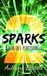 Sparks 2: A Year in E-Publishing:2: Volume 2 by Authors Electric (2015-12-19)