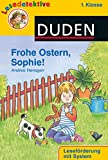 DUDEN Lesedetektive 1. Klasse: Frohe Ostern, Sophie! (1. Klasse)