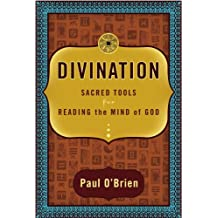 Divination: Sacred Tools for Reading the Mind of God