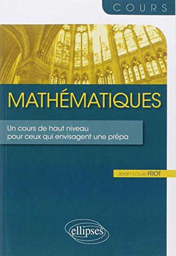 Mathématiques un Cours de Haut Niveau pour Ceux Qui Envisagent une Prépa