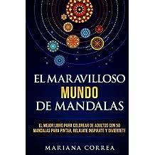 EL MARAVILLOSO MUNDO De MANDALAS: EL MEJOR LIBRO PARA COLOREAR DE ADULTOS CON 50 MANDALAS PARA PINTAR,  RELAJATE INSPIRATE y DIVIERTETE
