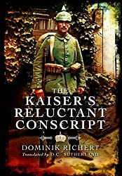 The Kaiser's Reluctant Conscript: My Experiences in the War 1914-1918