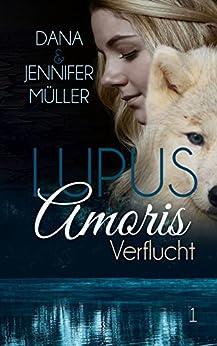 Lupus Amoris - Verflucht: Fantasy-Romance (German Edition) by [Dana Müller, Jennifer Müller]