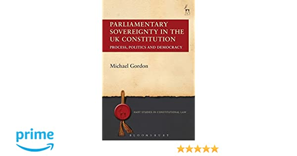 Parliamentary Sovereignty In The Uk Constitution Hart Studies In  Parliamentary Sovereignty In The Uk Constitution Hart Studies In  Constitutional Law Amazoncouk Michael Gordon  Books