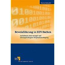 Beweisführung in EDV-Sachen: im Rahmen einer mangel- und störungsbedingten Anspruchsverfolgung