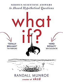 What If?: Serious Scientific Answers to Absurd Hypothetical Questions by [Munroe, Randall]