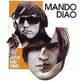 Songtexte von Mando Diao - Give Me Fire!