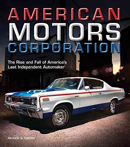 american-motors-corporation-the-rise-and-fall-of-americas-last-independent-automaker-by-author-patri