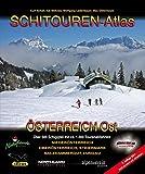 SCHITOUREN-ATLAS ÖSTERREICH OST: Über 500 Schigipfel mit mehr als 1.000 Tourenabfahrten in Niederösterreich, Oberösterreich, Steiermark, Salzkammergut und dem Lungau
