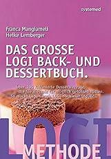 Das große LOGI Back- und Dessertbuch.: Über 100 raffinierte Dessertrezepte, die Sie niemals für möglich gehalten hätten.