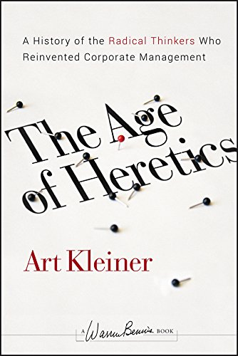 The Age of Heretics: A History of the Radical Thinkers Who Reinvented Corporate Management (J-B Warren Bennis Series Book 160) (English Edition)