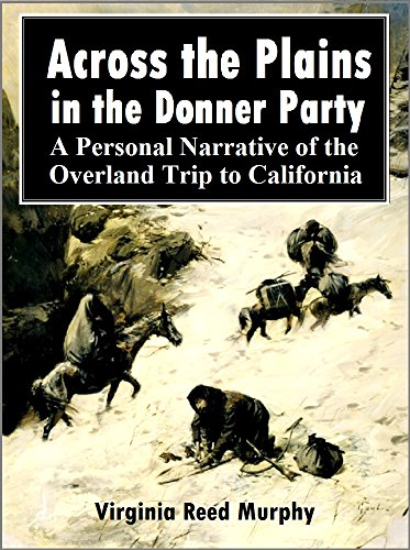 Across the Plains  in the Donner Party:  A Personal Narrative of the  Overland Trip to California (1891) (English Edition)