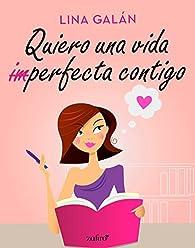 Quiero una vida perfecta contigo par Lina Galán