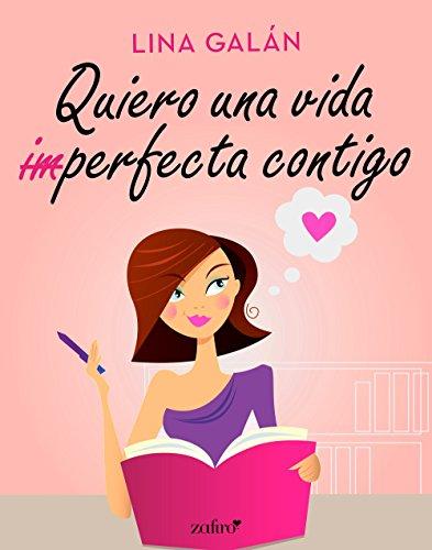 Quiero una vida (im)perfecta contigo (Volumen independiente) de [Galán, Lina]