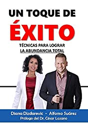 Un Toque de Éxito: Técnicas para lograr la abundancia total (Spanish Edition)