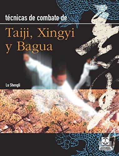 Técnicas de combate: Taiji, Xingyi y Bagua (Artes Marciales nº 8) por Lu Shengli