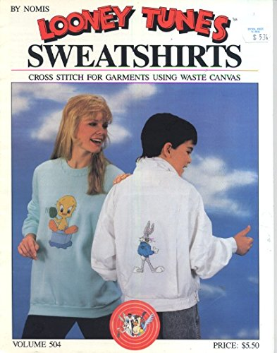 Looney Tunes Sweatshirts: Cross Stitch for Garments Using Waste Canvas {Nomis Booklet Number 504} (Canvas Garment)