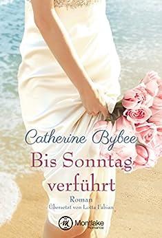 Bis Sonntag verführt (Aus der Reihe: Eine Braut für jeden Tag) von [Bybee, Catherine]