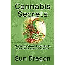 Cannabis Secrets: Shamanic and yogic knowledge to enhance the powers of cannabis