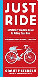 Just Ride: A Radically Practical Guide to Riding Your Bike by Grant Petersen (2012-05-08)