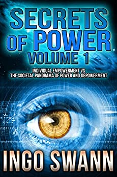 Secrets of Power, Volume 1: Individual Empowerment vs the Societal Panorama of Power and Depowerment (English Edition) di [Swann, Ingo]