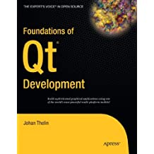 Foundations of Qt Development (Expert's Voice in Open Source) by Johan Thelin (2007-08-22)