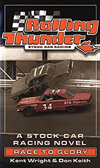 Rolling Thunder Stock Car Racing: Race To Glory: A Stock Car Racing Novel by [Wright, Kent, Keith, Don]