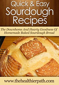 Sourdough Sandwich Recipes: The Downhome And Hearty Goodness Delicious Sandwiches using Homemade Baked Sourdough Bread. (Quick & Easy Recipes) (English Edition) von [Miller, Mary]