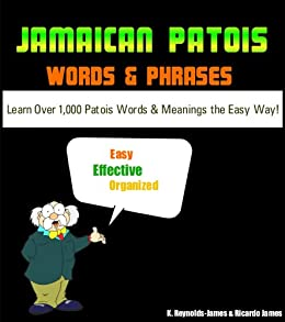JAMAICAN PATOIS Words and Phrases (PATWA) - Learn Over 1000 Patois Words and Meanings the Easy Way (Jamaica Guide) (English Edition) par [Reynolds-James, K., James, Ricardo]