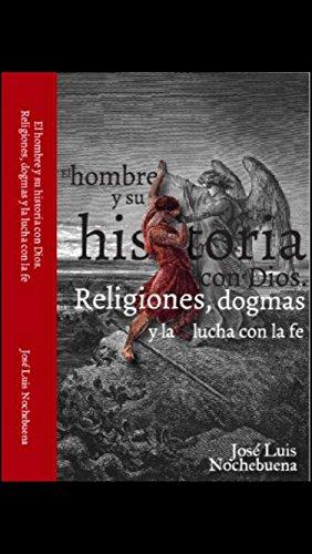 EL HOMBRE Y SU HISTORIA CON DIOS: Religiones,dogmas y la lucha con ...