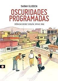 OSCURIDADES PROGRAMADAS par Sarah Glidden