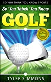 Image de So You Think You Know Golf: An Interactive Trivia Game (So You Think You Know Sp