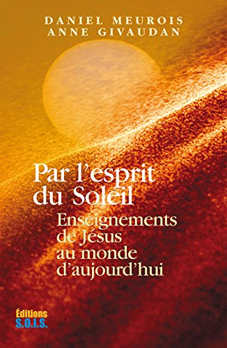 Par l'esprit du Soleil: Enseignements de Jesus au monde d'aujourd'hui