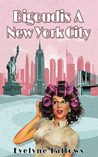 Bigoudis à New york city (Les Tribulations d'une Française à New York tome1) - Evelyne Fallows (2018) sur Bookys
