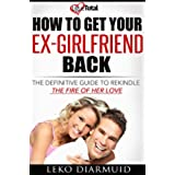 Get your ex back: The ultimate handbook to get back you ex-girlfriend and keep her forever ((Love, relationship, divorce, breakup recovery, how to get your ex back, girlfriend)) (English Edition)