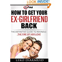 Get your ex back: The ultimate handbook to get back you ex-girlfriend and keep her forever ((Love, relationship, divorce, breakup recovery, how to get your ex back, girlfriend))