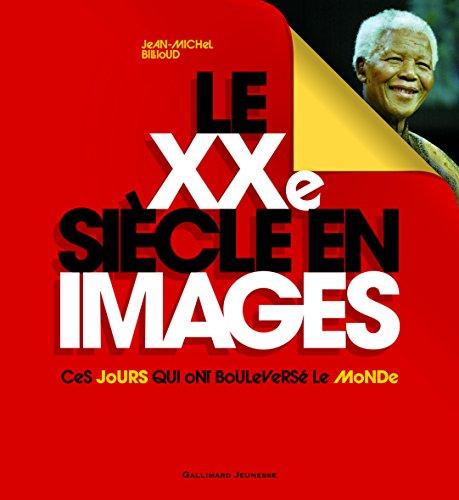Le XXe siècle en images : Ces jours qui ont bouleversé le monde par Jean-Michel Billioud