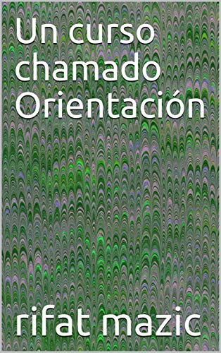 Un curso chamado Orientación (Galician Edition)