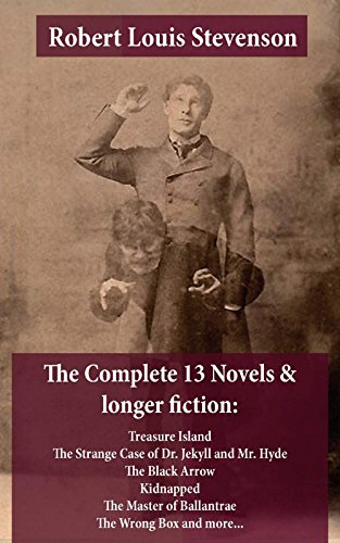 The Complete 13 Novels & longer fiction: Treasure Island, The Strange Case of Dr. Jekyll and Mr. Hyde, The Black Arrow, Kidnapped, The Master of Ballantrae, The Wrong Box and more... (English Edition)