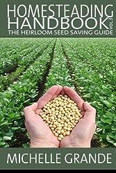 Homesteading Handbook vol. 3: The Heirloom Seed Saving Guide (Homesteading Handbooks) (Volume 3) by Michelle Grande (2014-07-07)