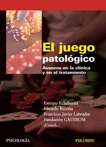 El juego patologico / Pathological Gambling: Avances en la clinica y en el tratamiento / Clinical and Treatment Advances par Enrique Echeburúa Odriozola
