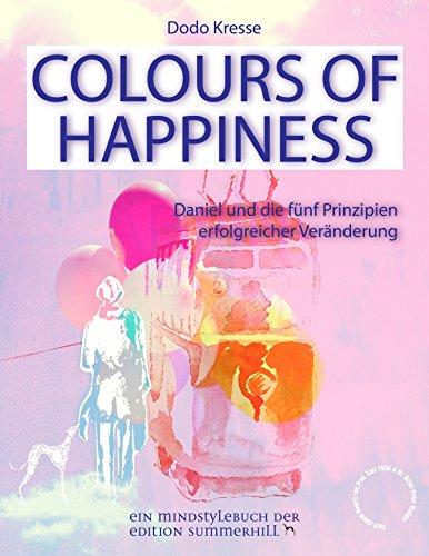 COLOURS OF HAPPINESS: Daniel und die 5 Prinzipien erfolgreicher Veränderung